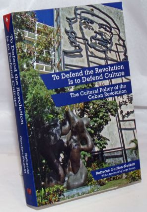 To defend the revolution is to defend culture, the cultural policy of the Cuban revolution....