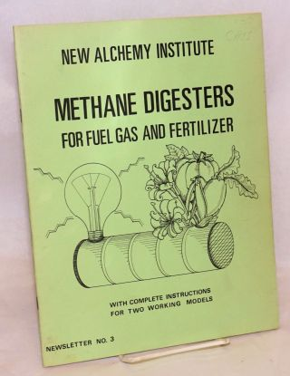 Methane Digesters for Fuel Gas and Fertilizer. With Complete Instructions for Two Working Models....