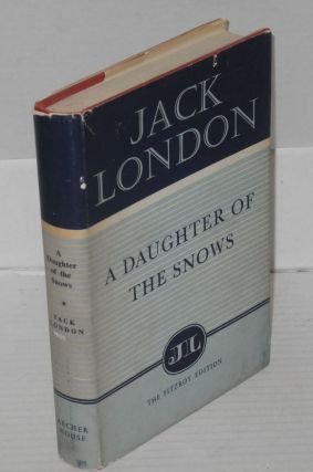 A daughter of the snows. Jack London, edited and, I. O. Evans