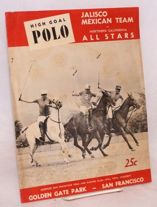 High Goal Polo: Jalisco Mexican Team vs. Northern California All Stars. Auspices San Francisco...