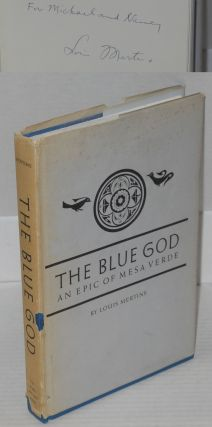 The blue god: an epic of Mesa Verde. Louis Mertins