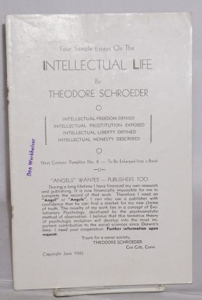 Four sample essays on the intellectual life. Intellectual freedom denied. Intellectual prostitution exposed. Intellectual liberty defined. Intellectual hoesty described.