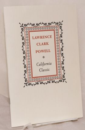 Lawrence Clark Powell; California Classic. A speech given at the Library Associates Dinner for...