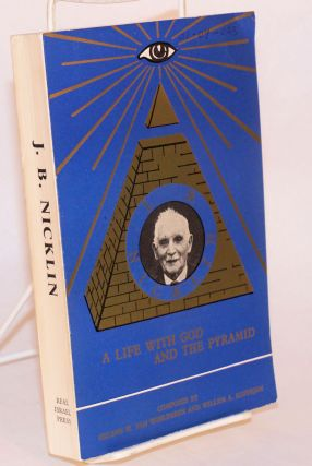 J. Bernard Nicklin: a life with God and the pyramid. Willem A. Koppejan, Helene W. van Woelderen.