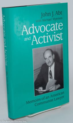 Advocate and activist; memoirs of an American Communist lawyer. With Michael Myerson. John J. Abt