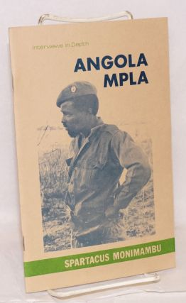 Interviews in depth; MPLA - Angola #1. Interview with Spartacus Monimambu, MPLA Commander and...