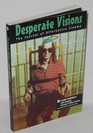 Desperate visions: the journal of alternative cinema. Vol. 1, Camp America; [the films of] John Waters and George & Mike Kuchar