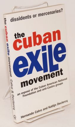 The Cuban Exile Movement: dissidents or mercenaries? an exposé of the Cuban American National...