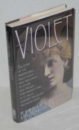 Violet: the story of the irrepressible Violet Hunt and her circle of friends - Ford Madox Ford,...