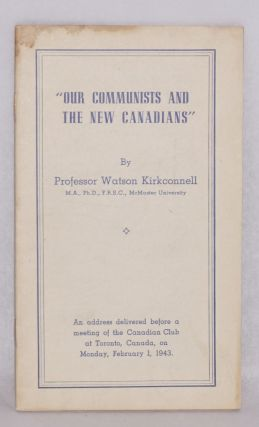 Our communists and the new Canadians. An address delivered before a meeting of the Canadian...