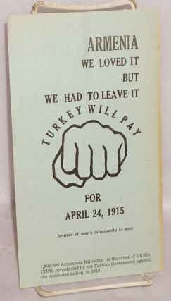 Armenia: we loved it but we had to leave it. Turkey will pay for April 24, 1915 because of man's...