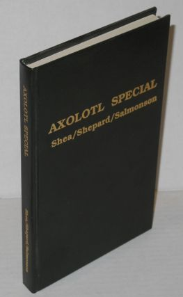 Axolotl special #1: Aymara: Lucius Shepard, introduction by John Kessel; The Revelations and Pursuits of Timith, Son of Timith: Jessica Amanda Salmonson, introduction by Thomas Ligotti; [and] Fill it With Regular: Michael Shea, introduction by Bruce Sterling