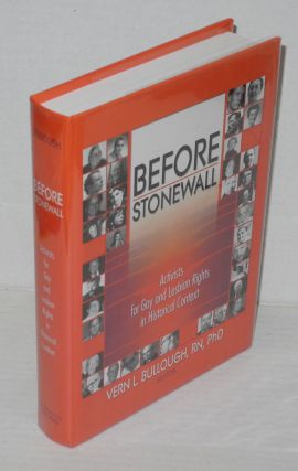 Before Stonewall; activists for gay and lesbian rights in historical context. Vern L. Bullough,...