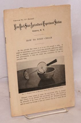 How to whip cream. New York State Agricultural Experiment Station circular no. 115 (Revised). J....