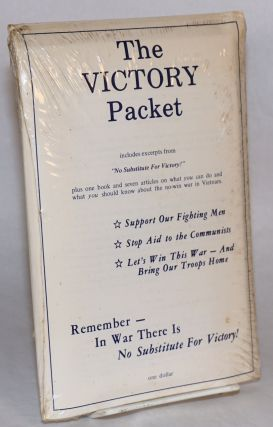"""The Victory Packet: Includes excerpts from """"No substitute for victory"""" plus one book and seven articles on what you can do and what you should know about the no-win war in Vietnam."""