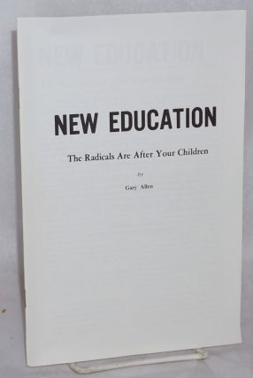 New education: the radicals are after your children. Gary Allen