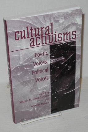Cultural Activisms Poetic Voices, Political Voices. Gertude M. James Gonzalez, Anne JM Mamary