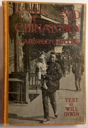 Pictures of Old Chinatown; a book of pictures with text by Will Irwin. Arnold Genthe