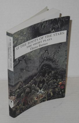 At the roots of the stars: the short plays. Djuna Barnes, Douglas Messerli