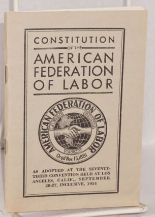 Constitution of the American Federation of Labor as adopted at the Seventy-third Convention held...