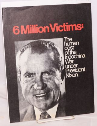 Six million victims; the human cost of the Indochina War under President Nixon