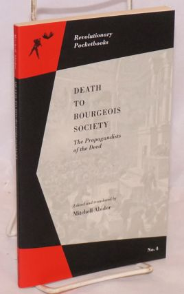 Death to Bourgeois Society: The Propagandists of the Deed. Mitchell Abidor, ed. and