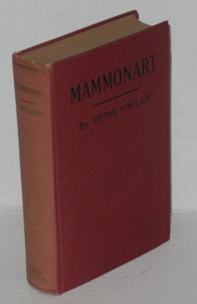 Mammonart; an essay in economic interpretation. Upton Sinclair