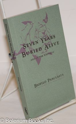 Seven Years Buried Alive and other writings. Biofilo Panclasta, pseud. of Vicente R. Lizcno