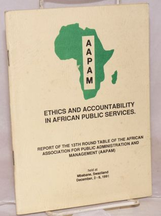 Ethics and accountability in African public services; report of the 13th Round Table of the...
