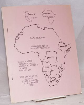 African crisis areas and United States foreign policy. A report on a major conference held at U.C.L.A (University of California at Los Angeles) March 9-12, 1983. Report was compiled, written and edited by Ernest J. Valenzuela