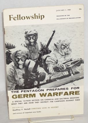 Fellowship, vol. 26, no. 1. January 1, 1960. Magazine of the Fellowship of Reconciliation The Pentagon prepares for germ warfare, a special 12-page section on chemical and bacterial weapons what they are - how they destroy - the campaign against them [sub-title from front cover]