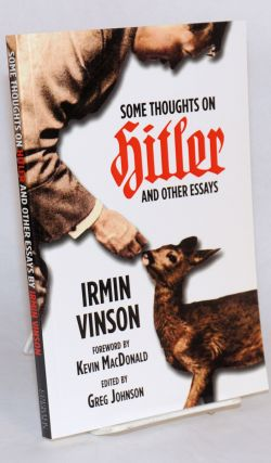 Some thoughts on Hitler and other essays. Irmin Vinson