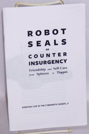 Robot Seals as Counter Insurgency: Friendship and Self-Care from Spinoza to Tiqqun