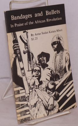 Bandages and bullets: in praise of the African revolution, a book of poems. Antar Sudan Katara Mberi