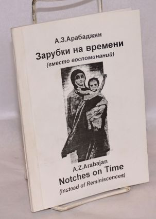Notches on time (instead of reminiscences) / Zarubki na vremeni (vmesto vospominaniĭ). A. Z....