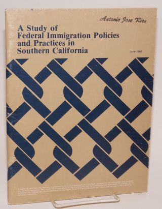A Study of Federal Immigration Policies and Practices in Southern California: a report prepared...