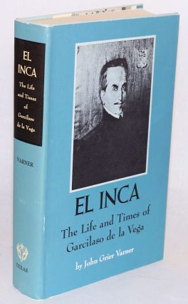 El Inca: the life and times of Garcilaso de la Vega. John Grier Varner