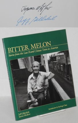 Bitter melon; Inside America's Last Rural Chinese Town. Introduction by Sucheng Chan. Jeff Gillenkirk, James Motlow.