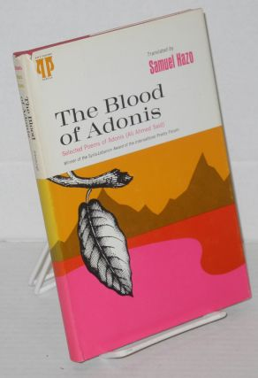 The blood of Adonis: transpositions of selected poems of Adonis (Ali Ahmed Said). aka Ali Ahmed...