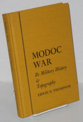 Modoc war: its military history & topography. Erwin N. Thompson, a, Keith A. Murray