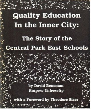Quality education in the inner city: the story of Central Park East Schools. With a foreword by Theodore Sizer