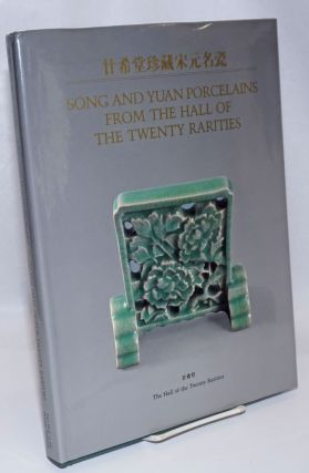 Song and Yuan porcelains from the Hall of the Twenty Rarities / Nian xi tang zhen cang Song Yuan...