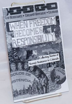 When freedom becomes responsibility: Collecting stories of Xican@ resistence in Colorado....