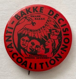 Anti-Bakke Decision Coalition / Smash Bakke / Demonstrate! / Nationwide Spring Offensive [pinback...