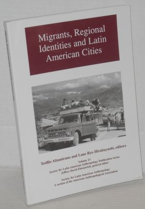 Migrants, regional identities and Latin American cities. Teófilo Altamirano, Lane Ryo...
