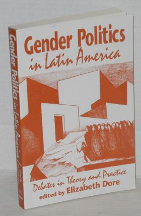 Gender politics in Latin America: debates in theory and practice. Elizabeth Dore
