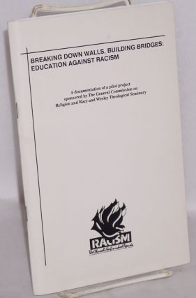 Breaking down walls, building bridges: Education against racism. A documentation of a pilot...