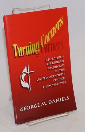 Turning corners: reflections on African Americans in the United Methodist Church from 1961-1993....