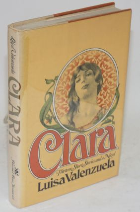 Clara; thirteen short stories and a novel; translated by Hortense Carpentier and J. Jorge...
