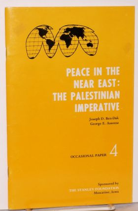 Peace in the Near East, the Palestinian imperative. Joseph D. Ben-Dak, George E. Assousa